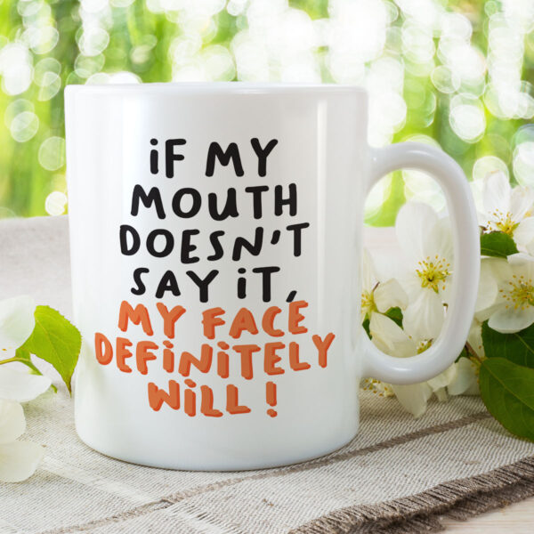 If My Mouth Doesn't Say It, My Face Definitely Will - Funny Birthday Gift Mug
