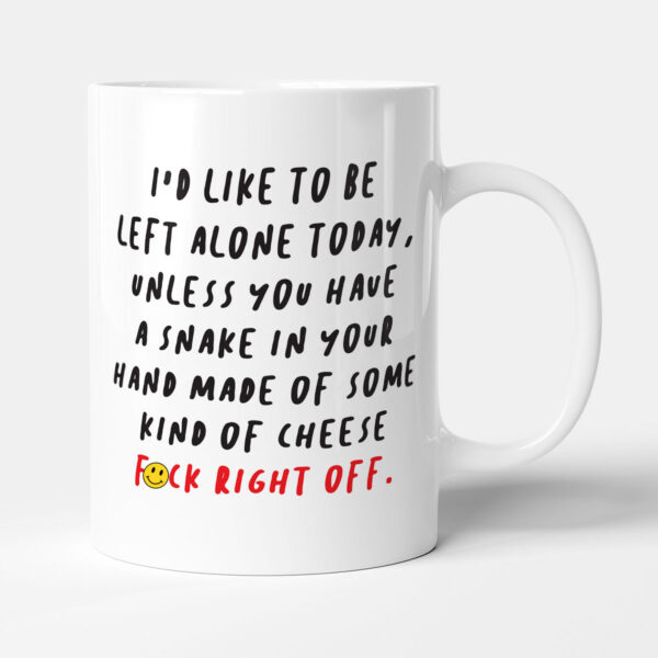 I'd Like To Be Left Alone Today - Funny Birthday Gift Mug