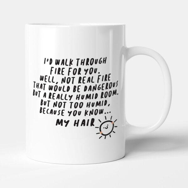 I'd Walk Through Fire For You - Funny Anniversary Gift Mug