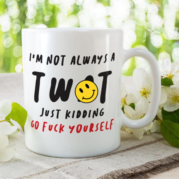 I'm Not Always A Tw*t - Funny Birthday Gift Mug