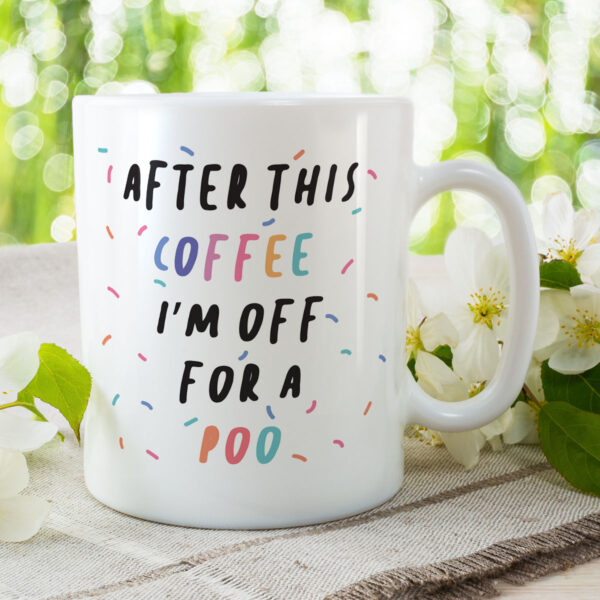 After Coffee I'm Off For A Poo - Funny Birthday Gift Mug