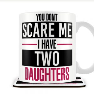You Don't Scare Me I Have Two Daughters – Mug and Coaster Set