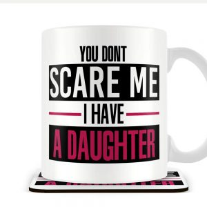 You Don't Scare Me I Have a Daughter – Mug and Coaster Set